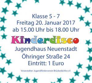 Kinderdisco Freitag 20. Januar 2017 ab 15.00 Uhr bis 18.00 Uhr Jugendhaus Neuenstadt Öhringer Straße 24 Eintritt: 1 Euro Veranstalter: Jugendförderverein Brückedächle e.V.